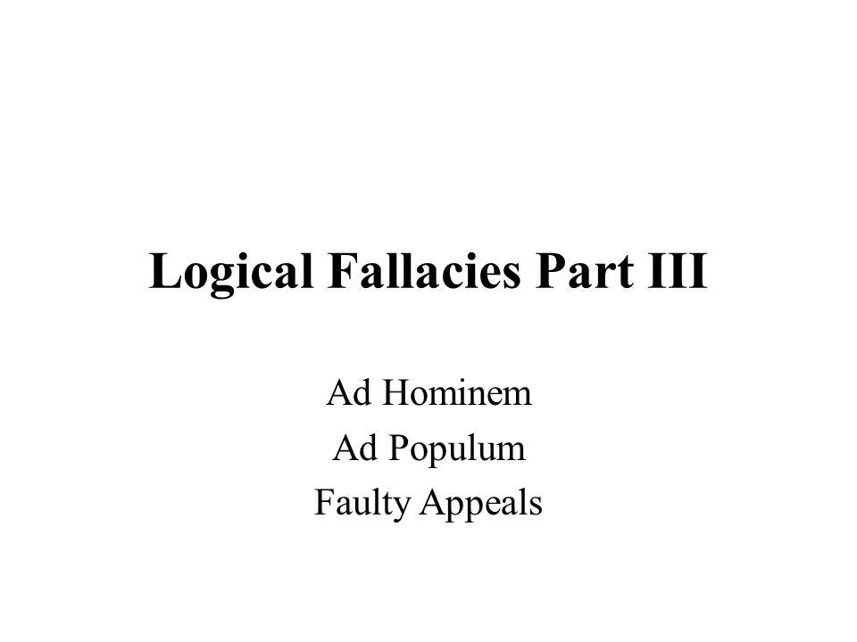 Logical Fallacies Part III Ad Hominem Ad Populum Faulty Appeals