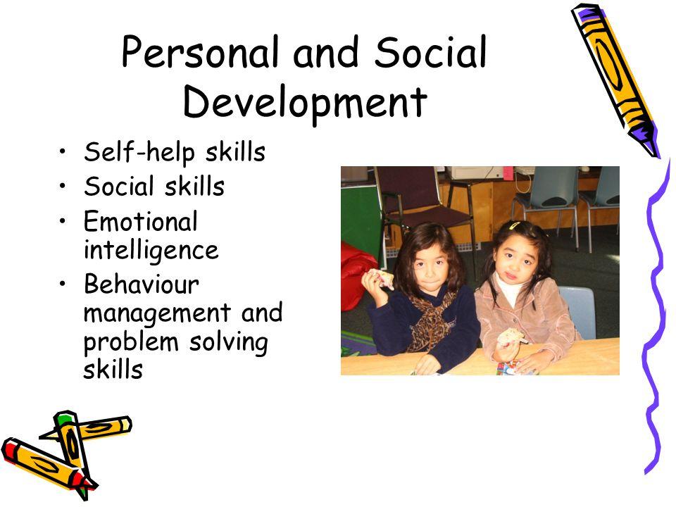 Personal and Social Development Self-help skills Social skills Emotional intelligence Behaviour management and problem solving skills