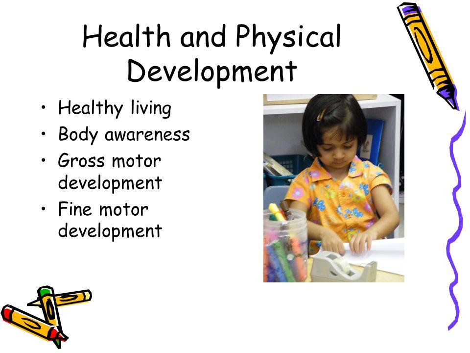 Health and Physical Development Healthy living Body awareness Gross motor development Fine motor development