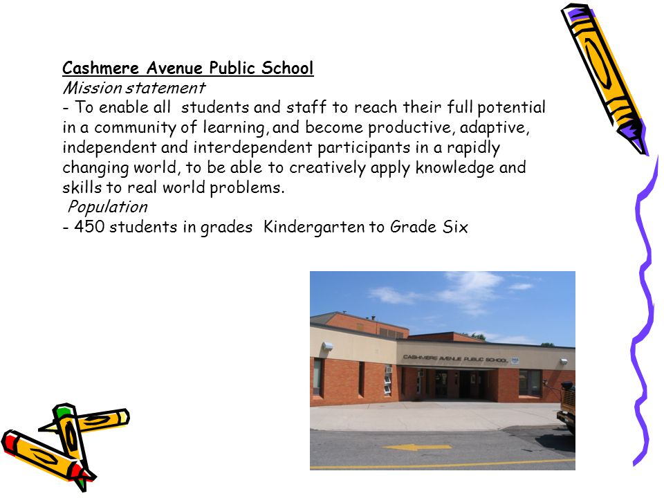 Cashmere Avenue Public School Mission statement - To enable all students and staff to reach their full potential in a community of learning, and becom