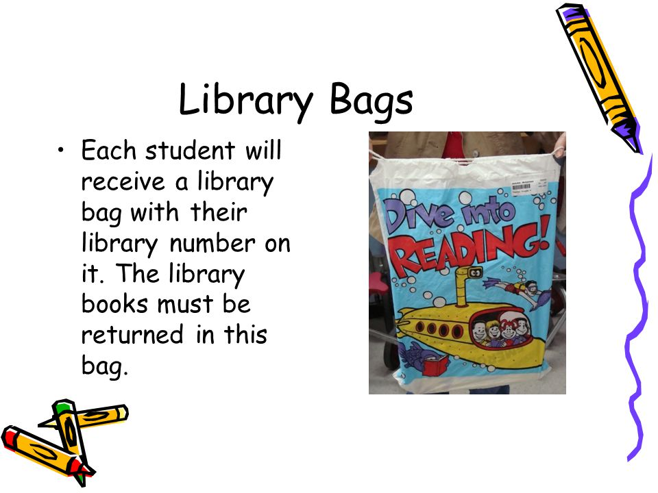 Library Bags Each student will receive a library bag with their library number on it. The library books must be returned in this bag.