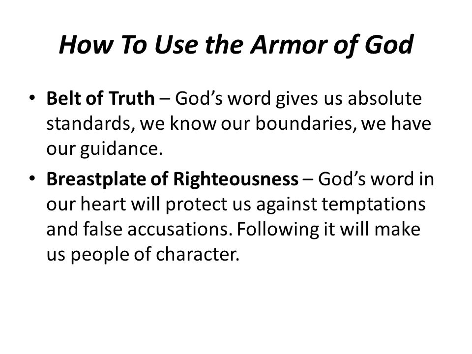 How To Use the Armor of God Belt of Truth – Gods word gives us absolute standards, we know our boundaries, we have our guidance.