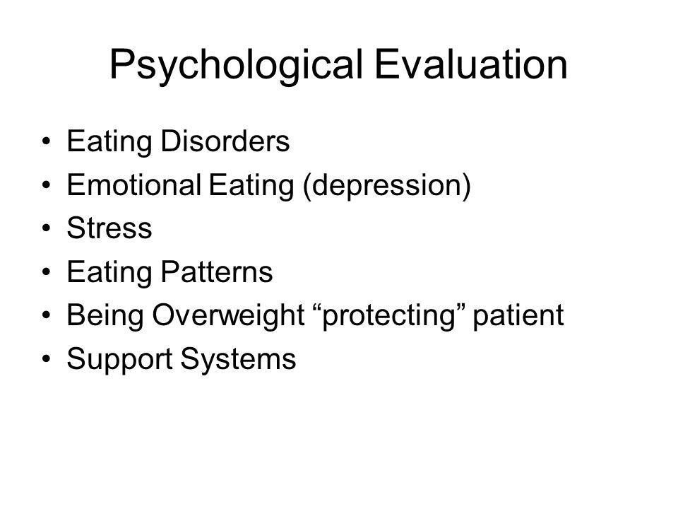 Psychological Evaluation Eating Disorders Emotional Eating (depression) Stress Eating Patterns Being Overweight protecting patient Support Systems