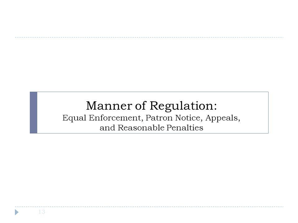 Manner of Regulation: Equal Enforcement, Patron Notice, Appeals, and Reasonable Penalties 13