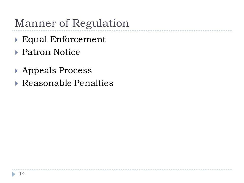 Manner of Regulation 14 Equal Enforcement Patron Notice Appeals Process Reasonable Penalties