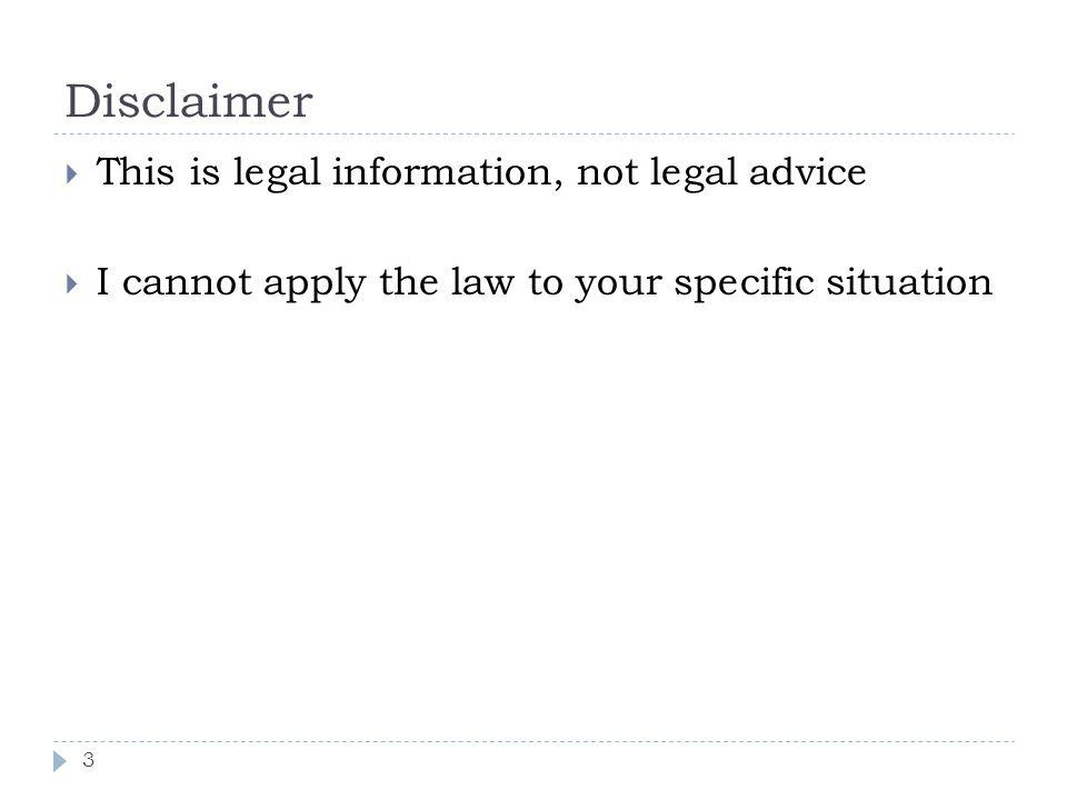 Disclaimer This is legal information, not legal advice I cannot apply the law to your specific situation 3