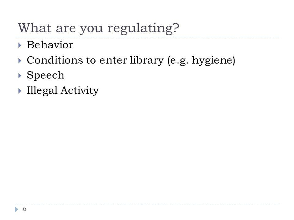 What are you regulating. 6 Behavior Conditions to enter library (e.g.