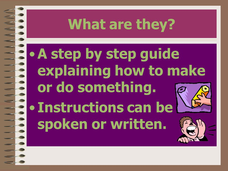 What are they.A step by step guide explaining how to make or do something.
