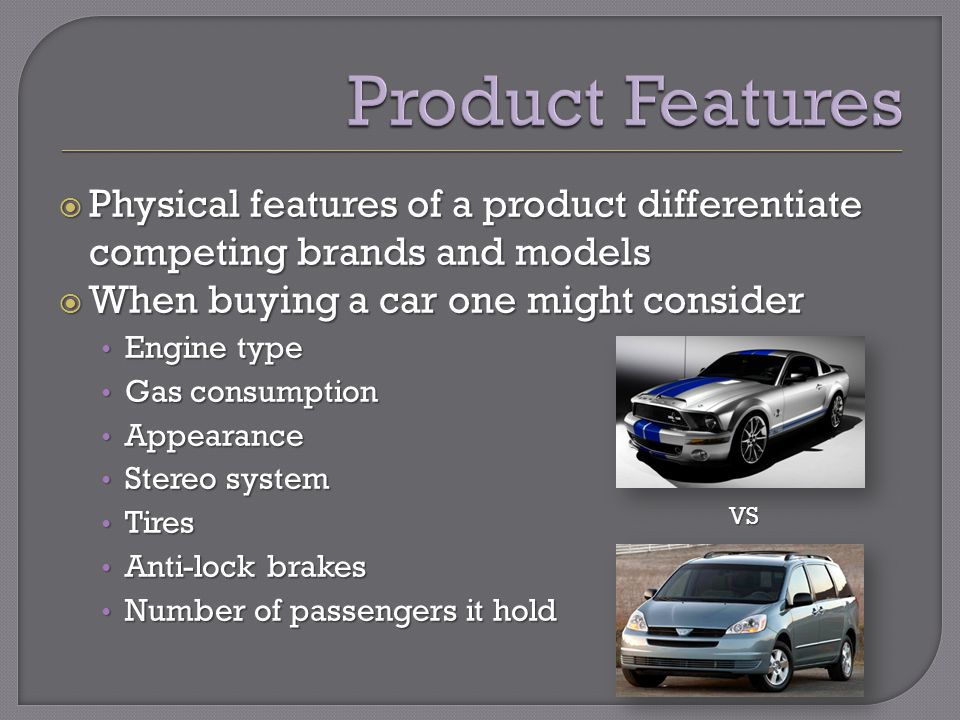 Physical features of a product differentiate competing brands and models Physical features of a product differentiate competing brands and models When