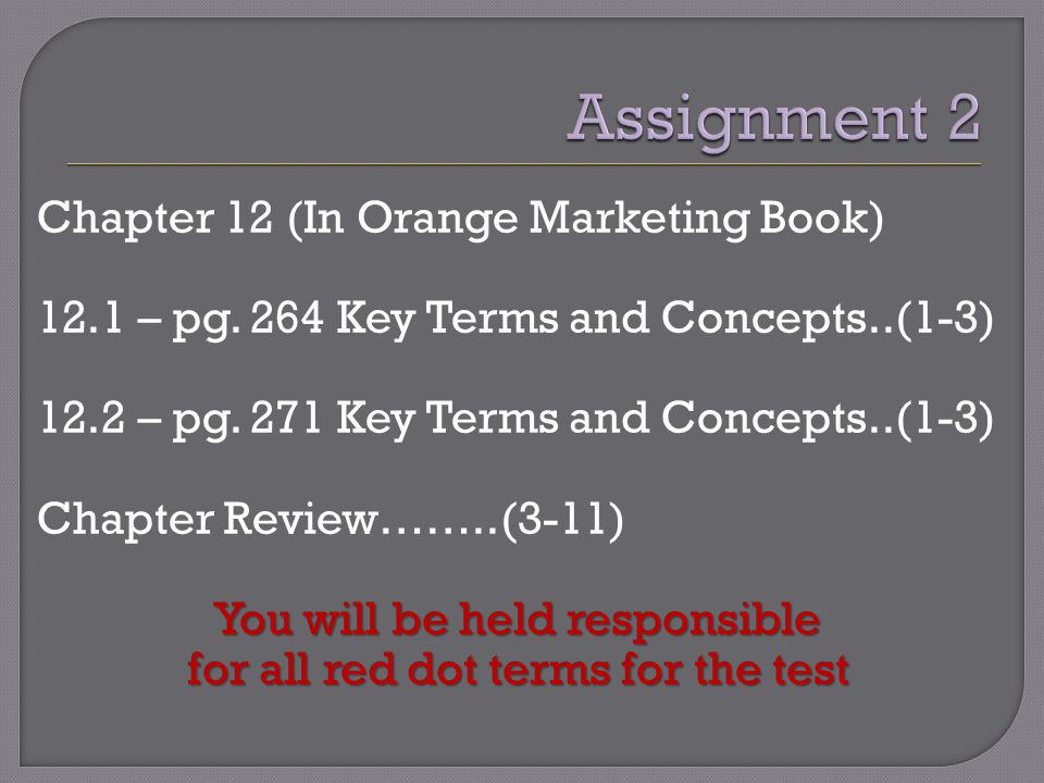Chapter 12 (In Orange Marketing Book) 12.1 – pg. 264 Key Terms and Concepts..(1-3) 12.2 – pg. 271 Key Terms and Concepts..(1-3) Chapter Review……..(3-1