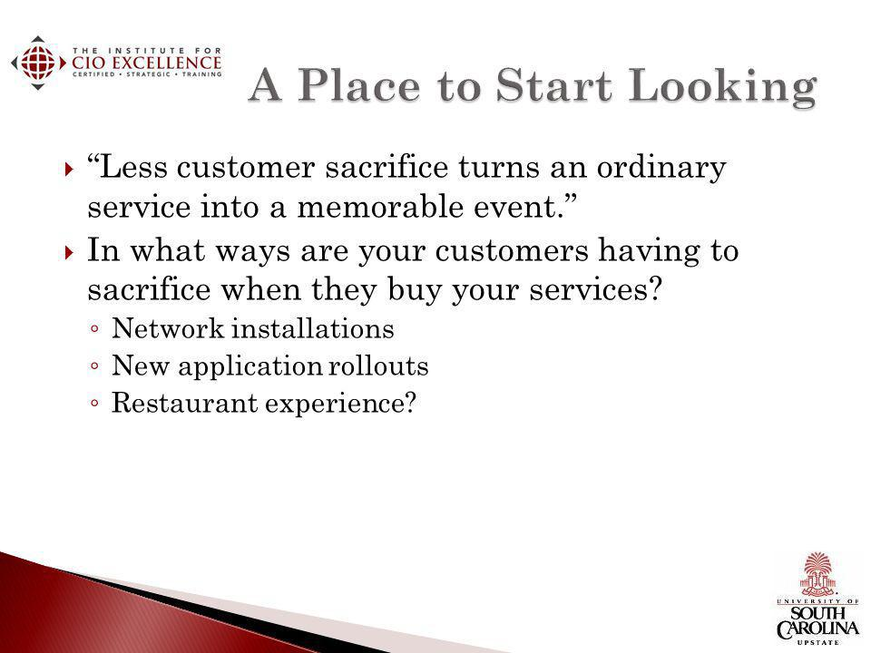 Less customer sacrifice turns an ordinary service into a memorable event.