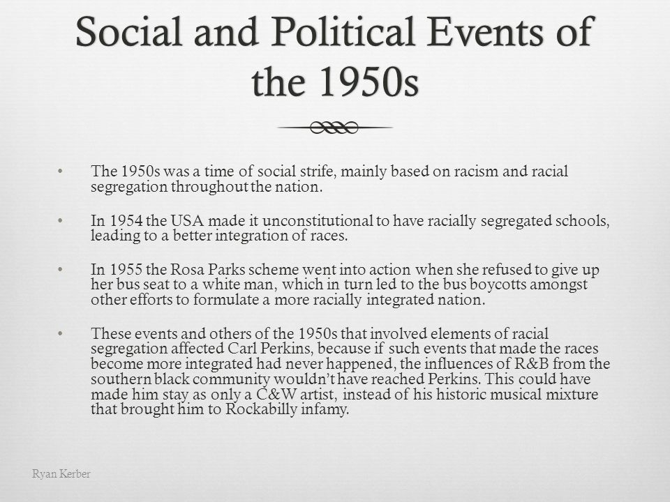 Social and Political Events of the 1950s The 1950s was a time of social strife, mainly based on racism and racial segregation throughout the nation. I