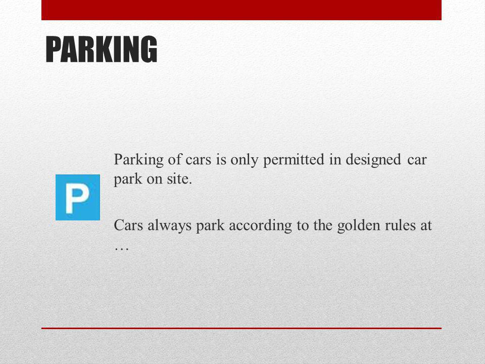 PARKING Parking of cars is only permitted in designed car park on site. Cars always park according to the golden rules at …