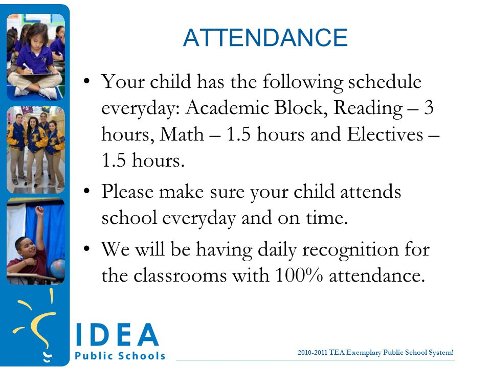 College for all children No Excuses! 2010-2011 TEA Exemplary Public School System! ATTENDANCE Your child has the following schedule everyday: Academic