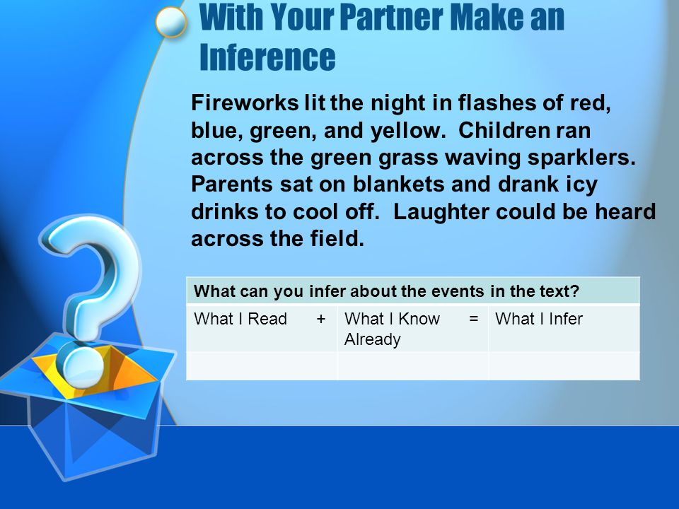 With Your Partner Make an Inference Fireworks lit the night in flashes of red, blue, green, and yellow.