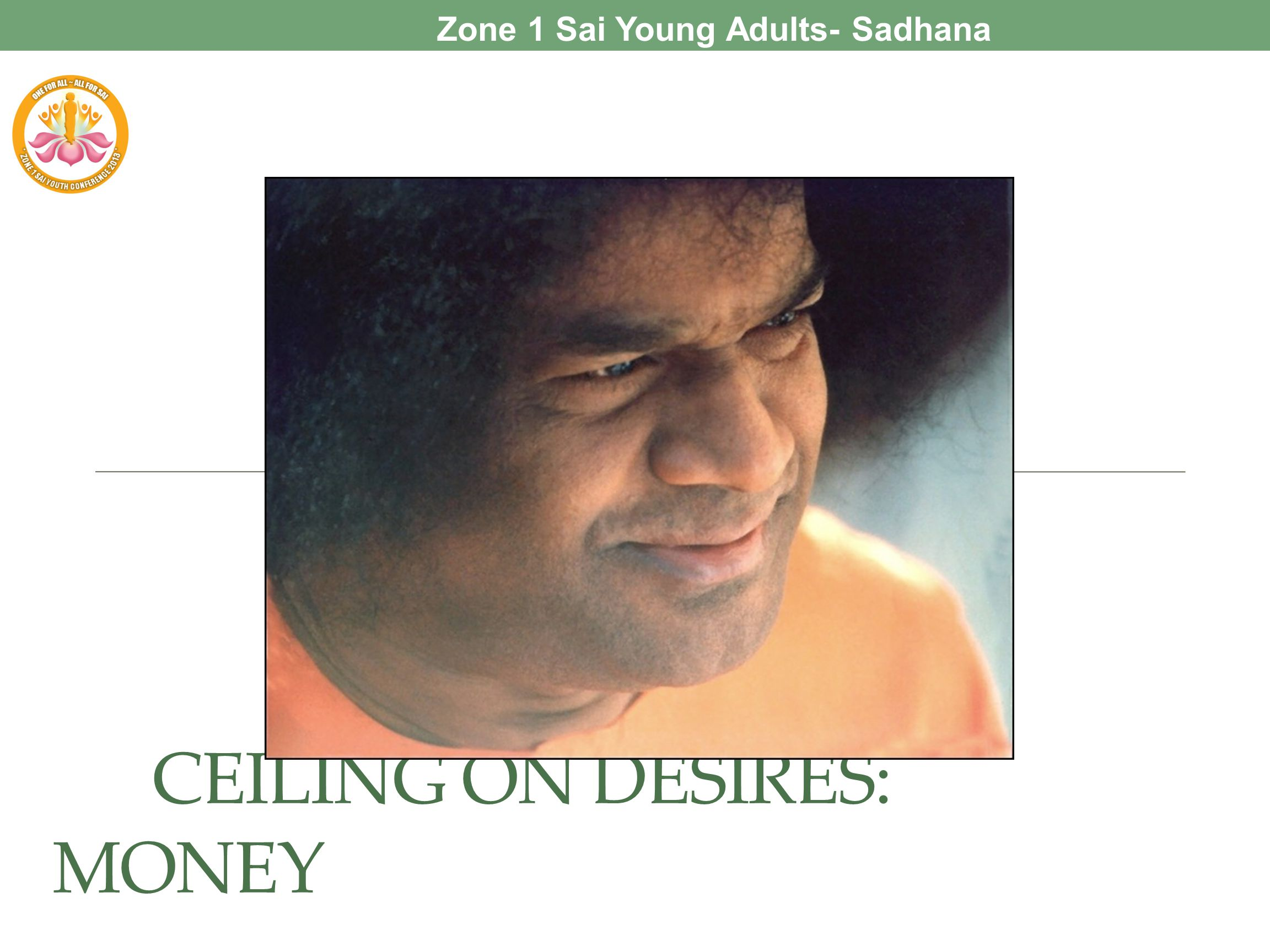 CEILING ON DESIRES: MONEY Zone 1 Sai Young Adults- Sadhana Program