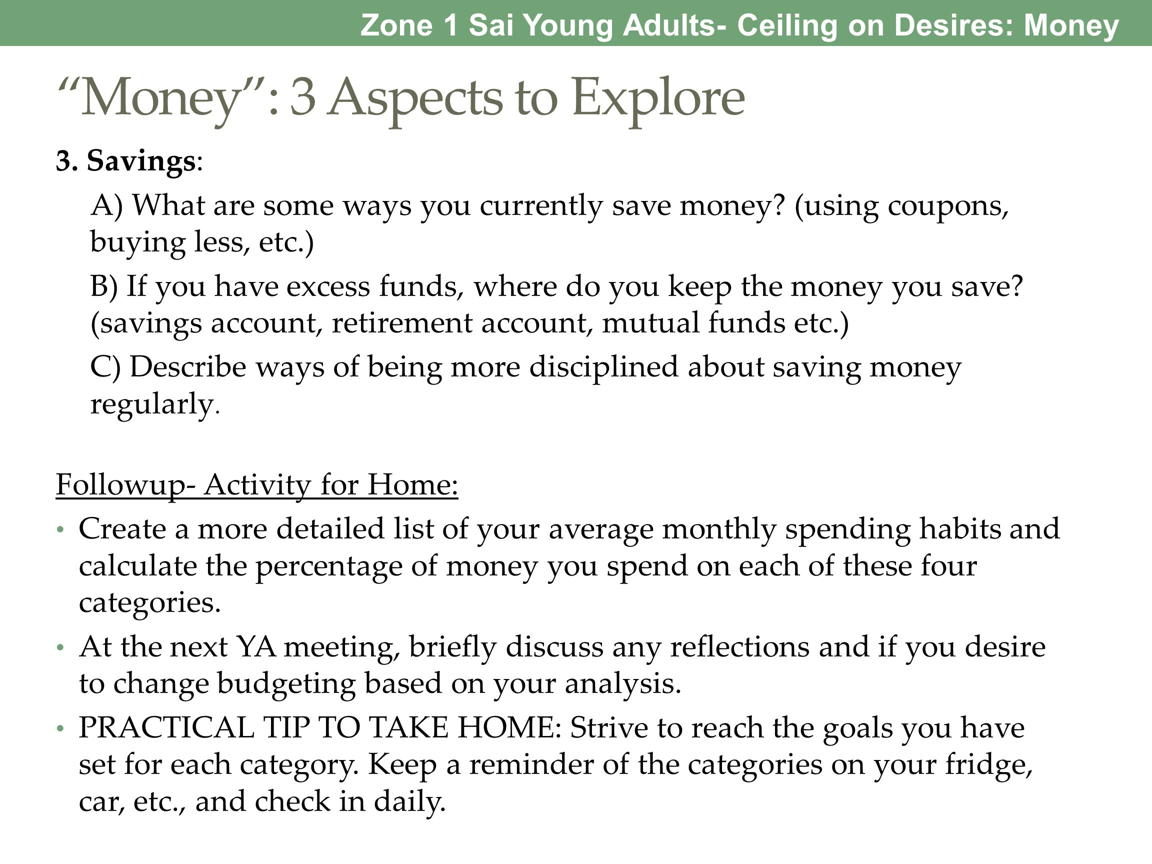 Money: 3 Aspects to Explore 3. Savings: A) What are some ways you currently save money? (using coupons, buying less, etc.) B) If you have excess funds