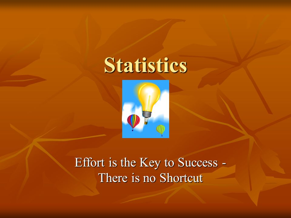 Statistics Effort is the Key to Success - There is no Shortcut