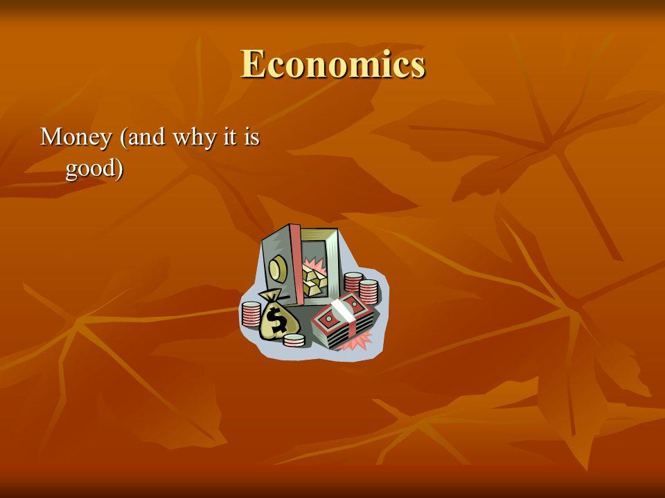 Economics Money (and why it is good)