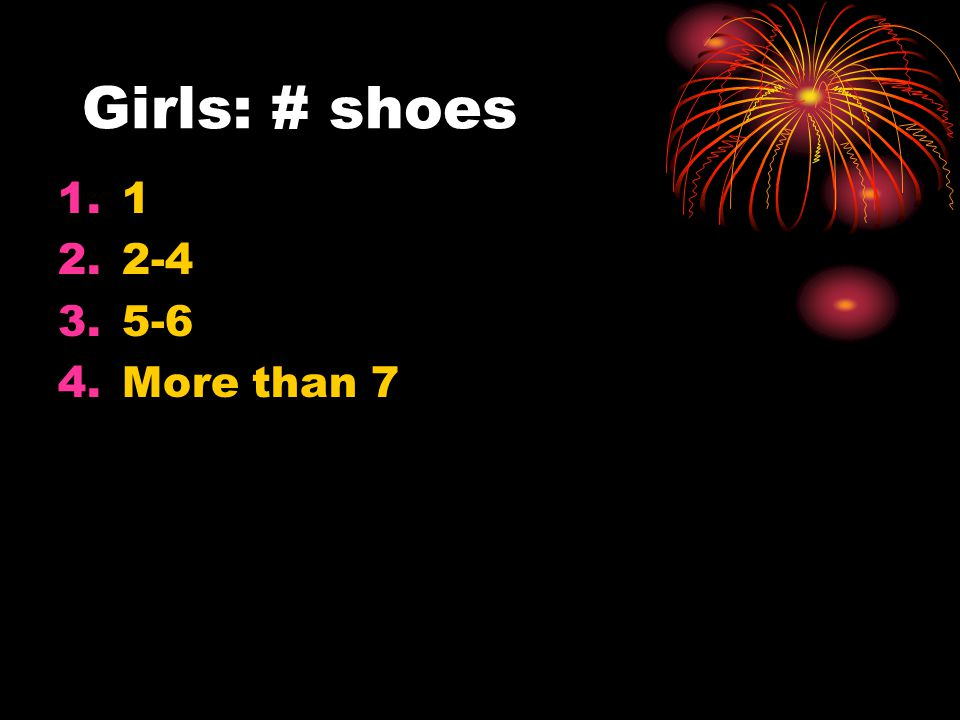 Girls: # shoes 1.1 2.2-4 3.5-6 4.More than 7