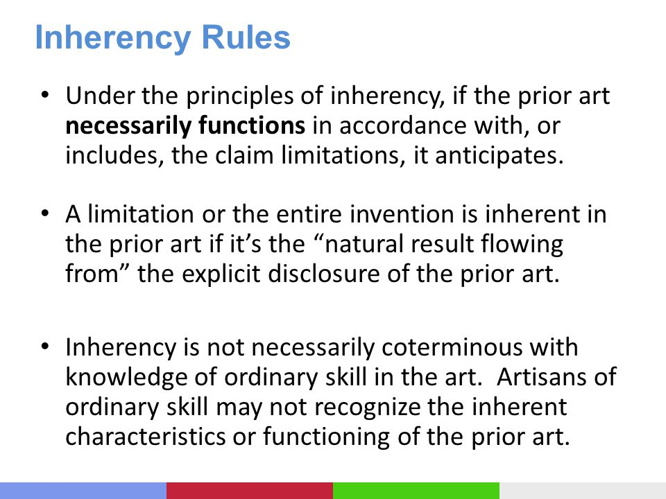 Inherency Rules Under the principles of inherency, if the prior art necessarily functions in accordance with, or includes, the claim limitations, it anticipates.