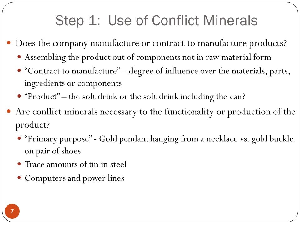 Step 1: Use of Conflict Minerals 7 Does the company manufacture or contract to manufacture products.