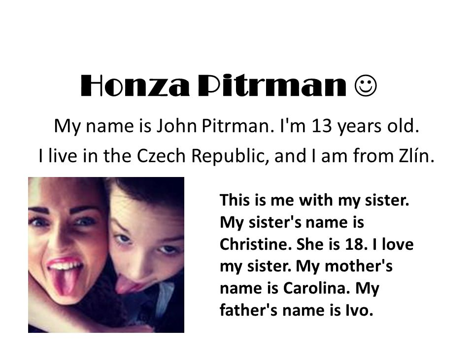 Honza Pitrman My name is John Pitrman. I m 13 years old.
