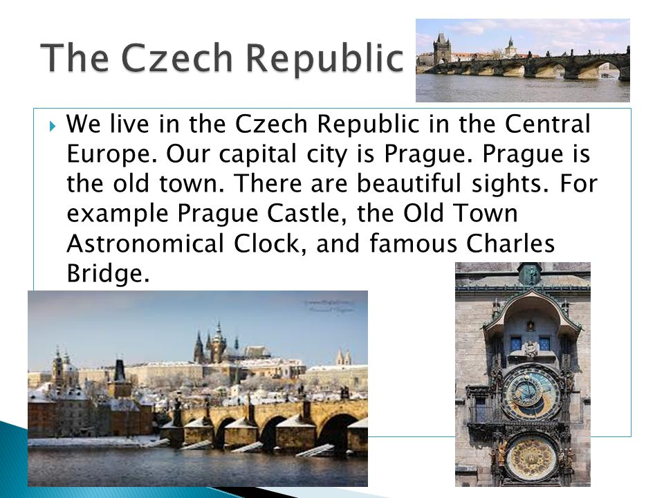 We live in the Czech Republic in the Central Europe.