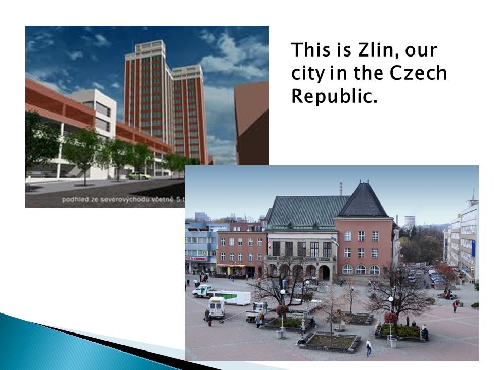 This is Zlin, our city in the Czech Republic.