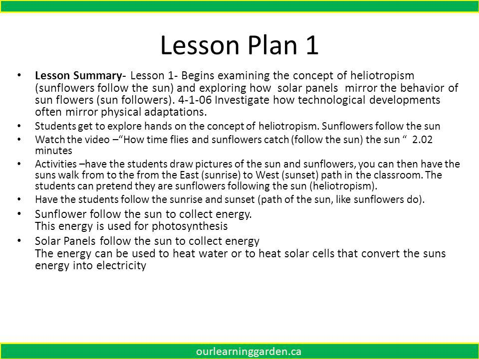 Our Learning Garden - Grade 4 Lesson 1-6 Lesson Summary- Lesson 1- Begins examining the concept of heliotropism (sunflowers follow the sun) and exploring how solar panels mirror the behavior of sun flowers (sun followers).