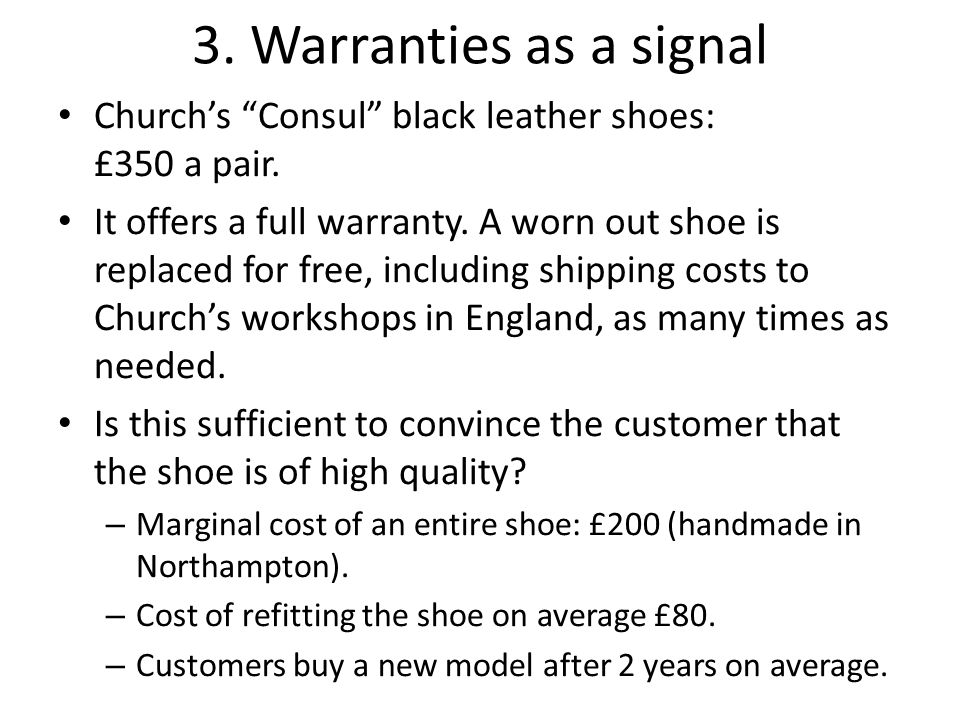 3. Warranties as a signal Churchs Consul black leather shoes: £350 a pair. It offers a full warranty. A worn out shoe is replaced for free, including