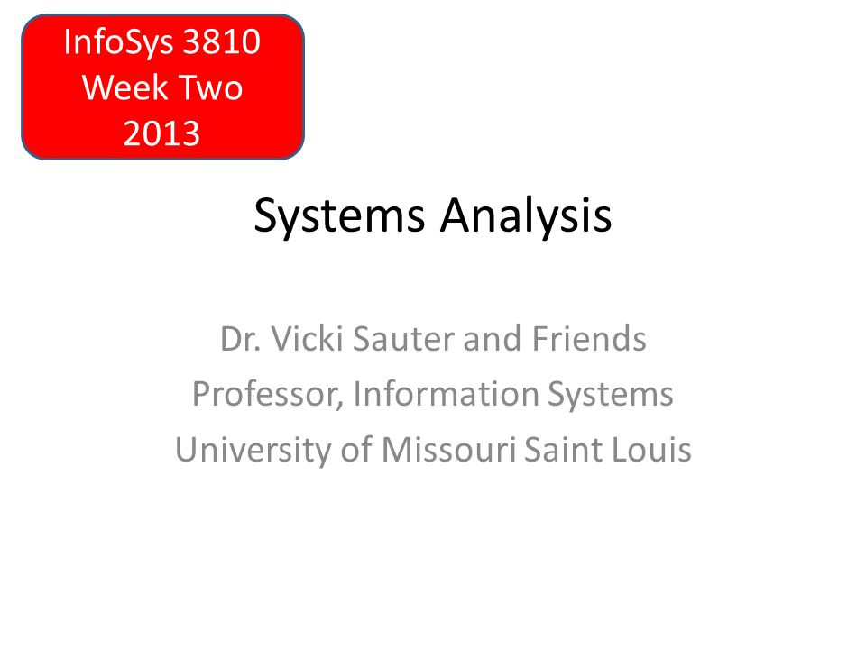 Information Systems Analysis Systems Analysis and Design is the art of problem solving.