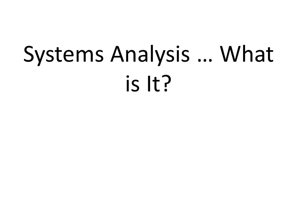 Systems Analysis … What is It