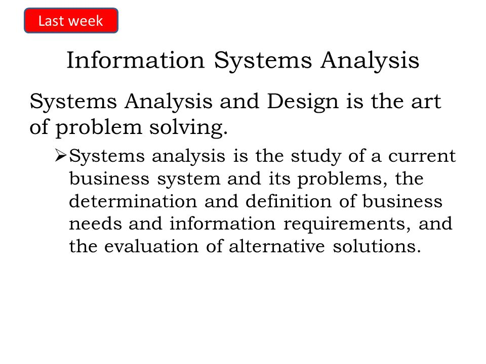 Systems and Systems Analysis Definition of a System A system is a physical or logical entity composed of interacting parts that operate together to achieve some objective or purpose.