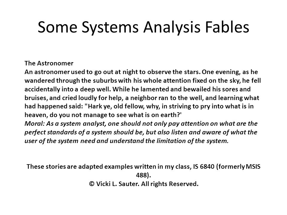 Some Systems Analysis Fables The Astronomer An astronomer used to go out at night to observe the stars.