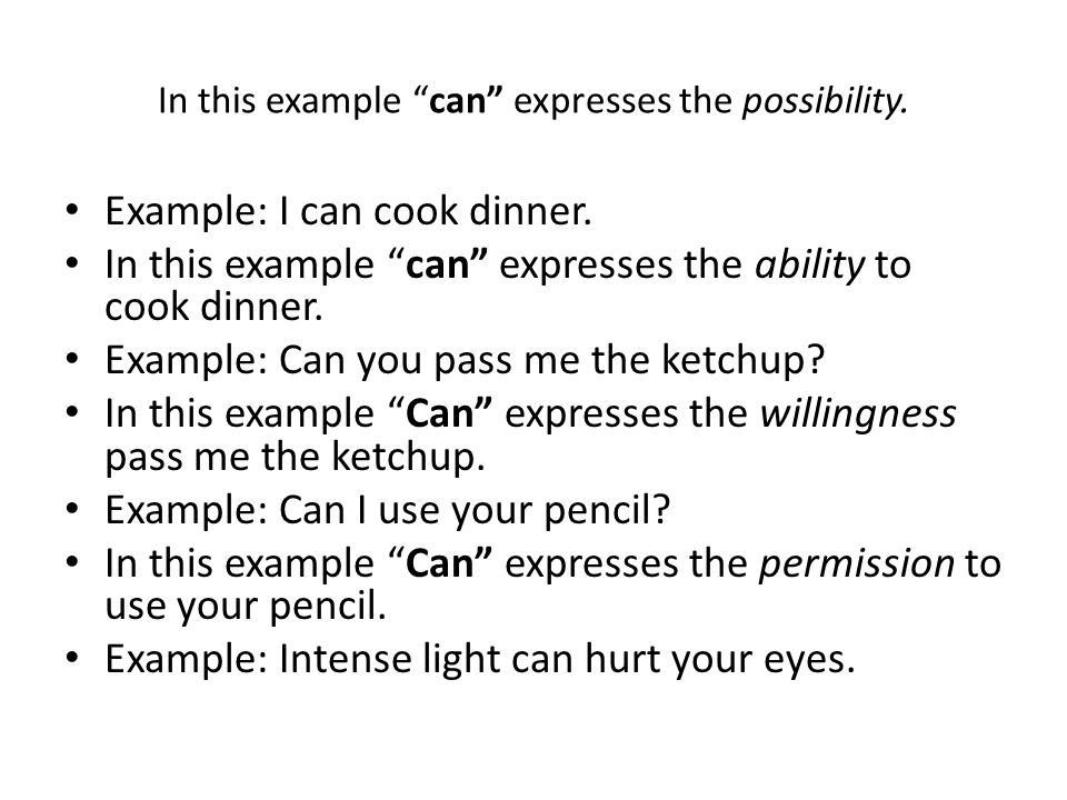 In this example can expresses the possibility. Example: I can cook dinner. In this example can expresses the ability to cook dinner. Example: Can you