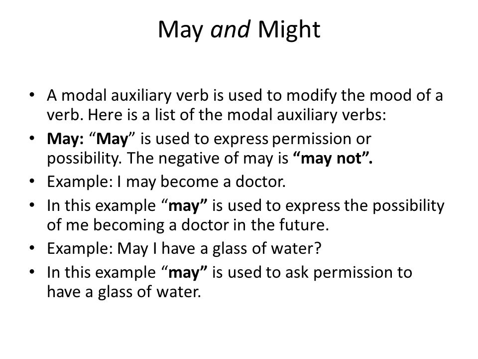 May and Might A modal auxiliary verb is used to modify the mood of a verb. Here is a list of the modal auxiliary verbs: May: May is used to express pe