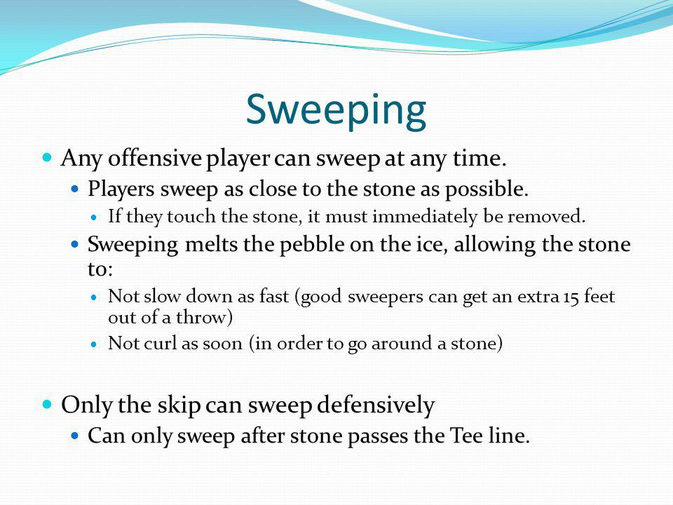 Sweeping Any offensive player can sweep at any time.