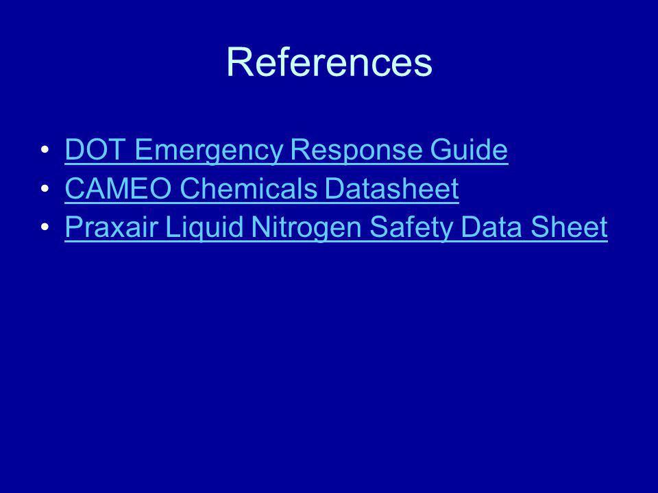 References DOT Emergency Response Guide CAMEO Chemicals Datasheet Praxair Liquid Nitrogen Safety Data Sheet