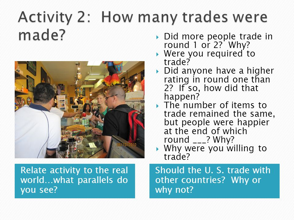 Relate activity to the real world…what parallels do you see? Should the U. S. trade with other countries? Why or why not? Did more people trade in rou