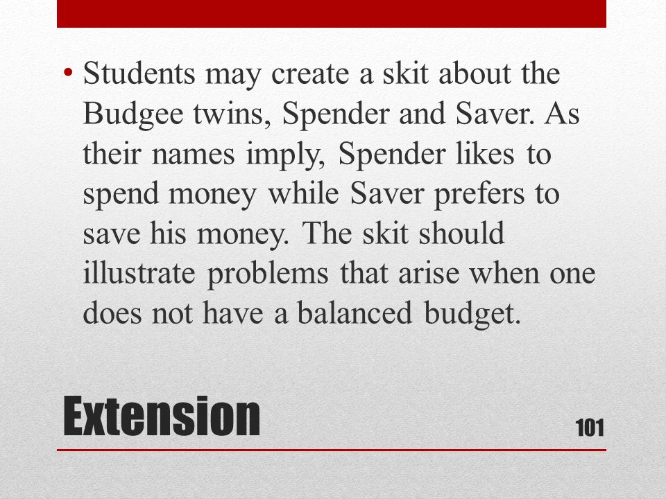 Extension Students may create a skit about the Budgee twins, Spender and Saver.