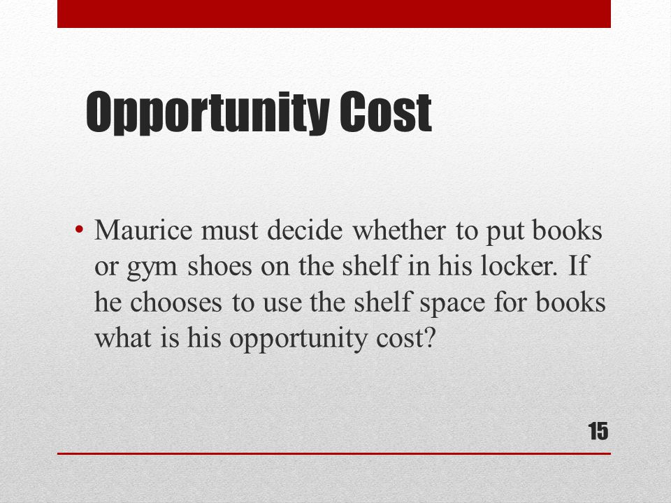 Opportunity Cost Maurice must decide whether to put books or gym shoes on the shelf in his locker.