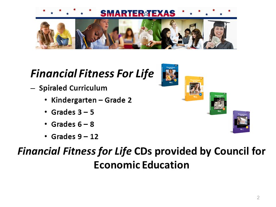 Financial Fitness For Life – Spiraled Curriculum Kindergarten – Grade 2 Grades 3 – 5 Grades 6 – 8 Grades 9 – 12 Financial Fitness for Life CDs provided by Council for Economic Education 2