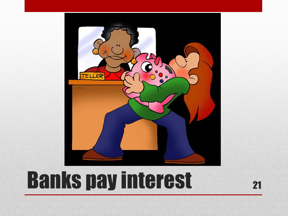 Banks pay interest 21