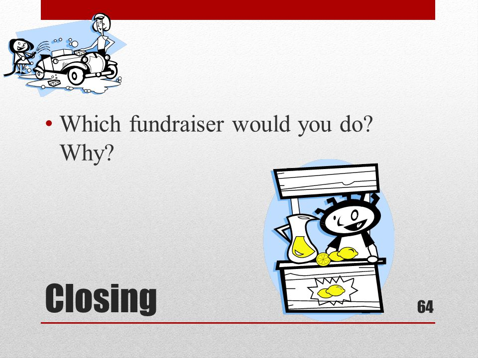 Closing Which fundraiser would you do Why 64