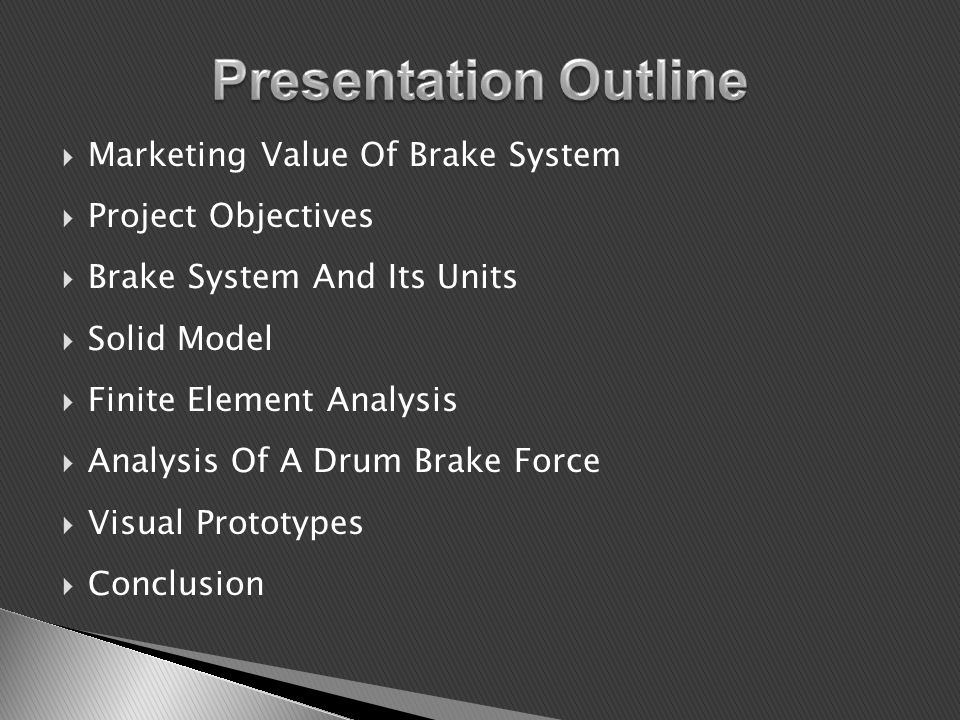 Marketing Value Of Brake System Project Objectives Brake System And Its Units Solid Model Finite Element Analysis Analysis Of A Drum Brake Force Visual Prototypes Conclusion
