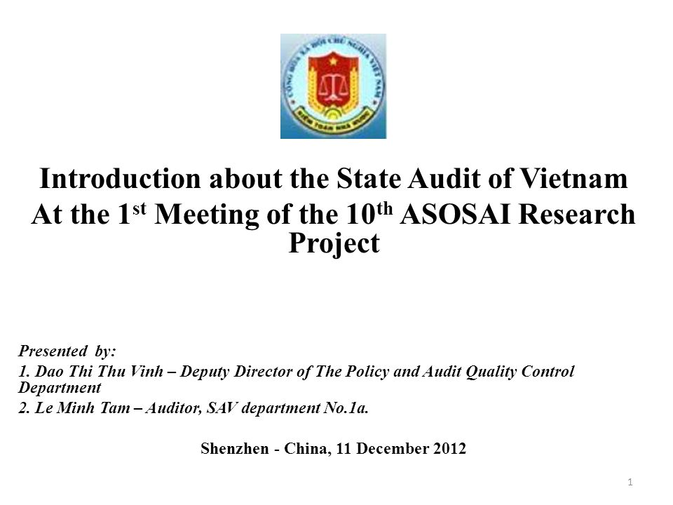 Introduction about the State Audit of Vietnam At the 1 st Meeting of the 10 th ASOSAI Research Project Presented by: 1.