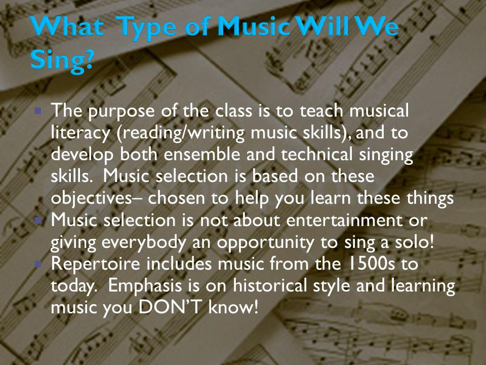 The purpose of the class is to teach musical literacy (reading/writing music skills), and to develop both ensemble and technical singing skills. Music