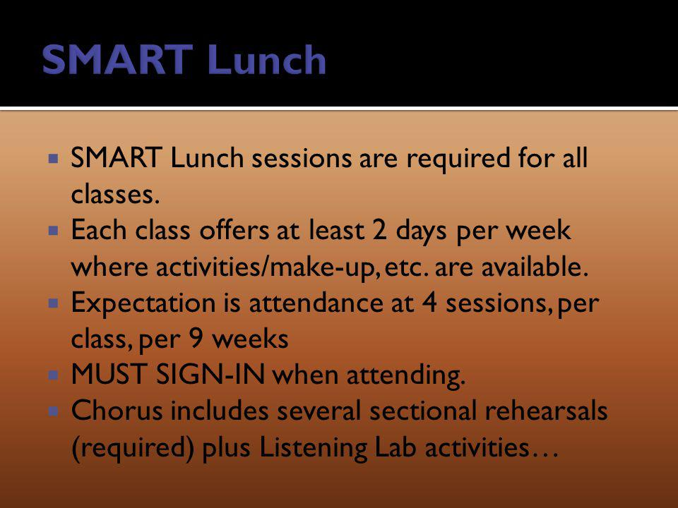 SMART Lunch sessions are required for all classes. Each class offers at least 2 days per week where activities/make-up, etc. are available. Expectatio