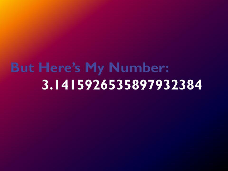 But Heres My Number: 3.1415926535897932384